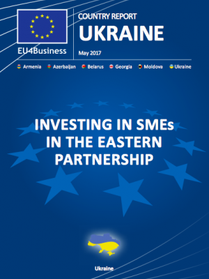 EU4Business UKRAINE Country Report May 2017: Investing in SMEs in the Eastern Partnership