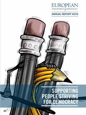 European Endowment for Democracy Annual Report 2018 – Supporting people striving for democracy