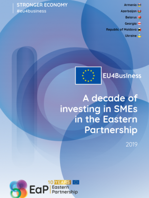 A decade of investing in SMEs in the Eastern Partnership: EU4Business Jubilee report