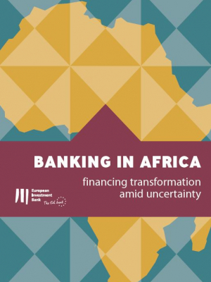 EIB report - Banking in Africa: financing transformation amid uncertainty