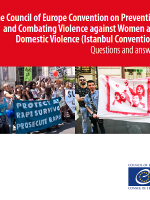 The Council of Europe Convention on preventing and combating violence against women and domestic violence (Istanbul Convention): Questions and answers
