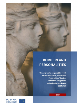 Borderland Personalities: winning works by youth writers within the Contest of the CBC Programme Poland-Belarus-Ukraine 2014-2020