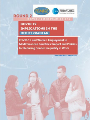 CMI FEMISE COVID-19 MED BRIEF 14: COVID-19 and Women Employment in Mediterranean Countries: Impact and policies for reducing gender inequality in work