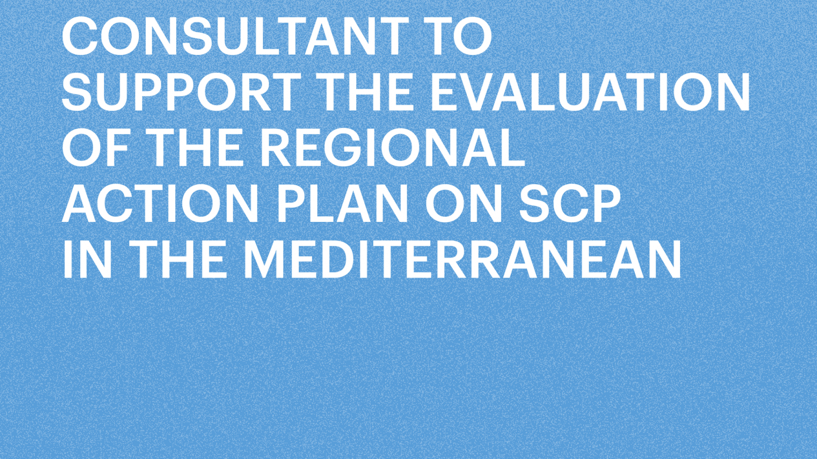 The Regional Activity Centre for Sustainable Consumption and Production (SCP/RAC) calls for consultant to support the mid-term evaluation of the Regional SCP Action Plan in the Mediterranean