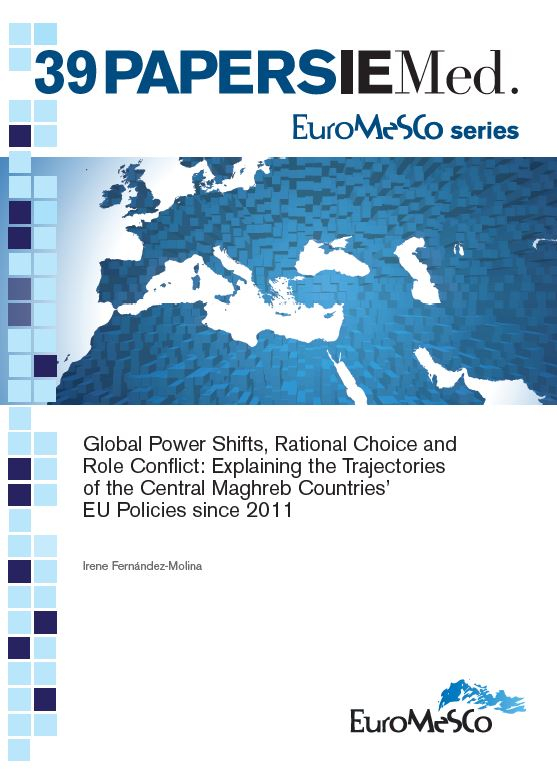 Euromesco Series - Global Power Shifts, Rational Choice and Role Conflict: Explaining the Trajectories of the Central Maghreb Countries' EU Policies since 2011