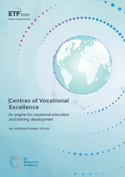 Centres of Vocational Excellence, an engine for vocational education and training development – An international ETF study